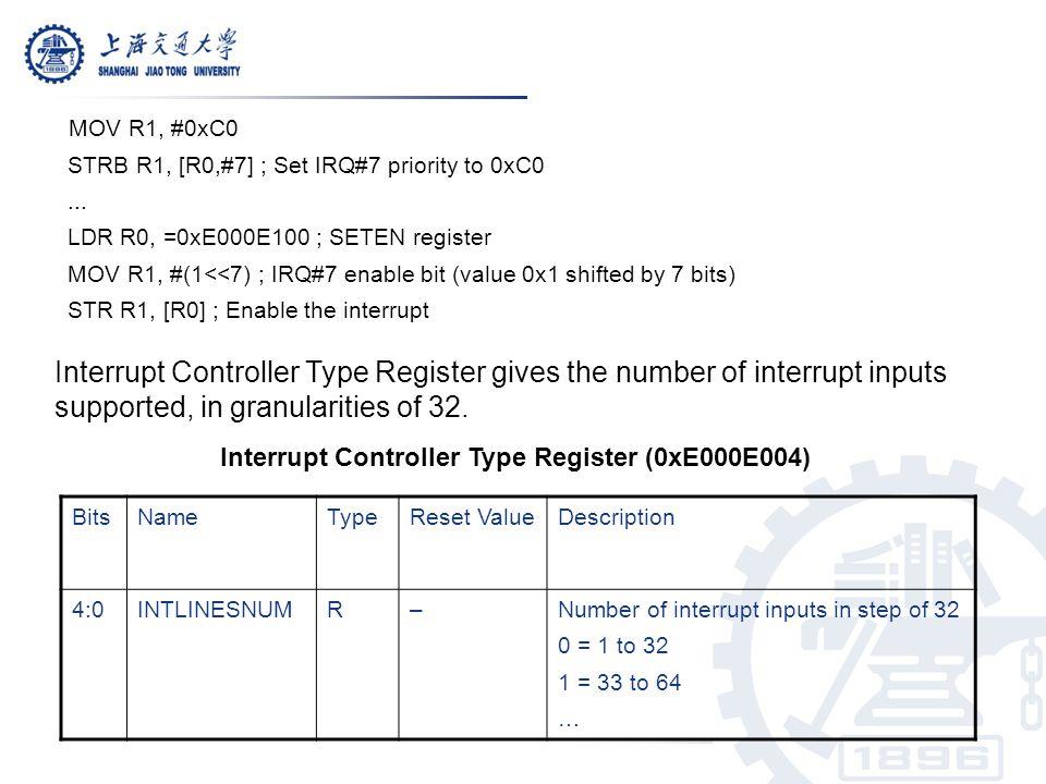 MOV R1, #0xC0 STRB R1, [R0,#7] ; Set IRQ#7 priority to 0xC0. ... LDR R0, =0xE000E100 ; SETEN register.